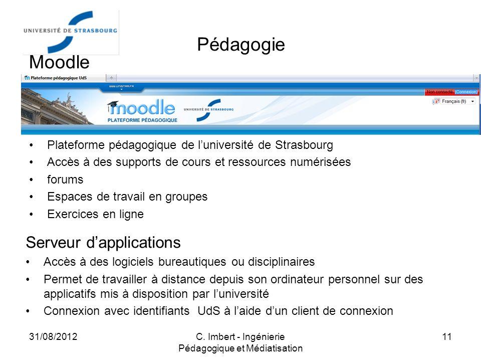 31/08/2012C. Imbert - Ingénierie Pédagogique et Médiatisation 11 Moodle Plateforme pédagogique de luniversité de Strasbourg Accès à des supports de co