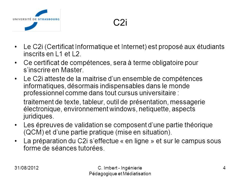 31/08/2012C. Imbert - Ingénierie Pédagogique et Médiatisation 4 C2i Le C2i (Certificat Informatique et Internet) est proposé aux étudiants inscrits en
