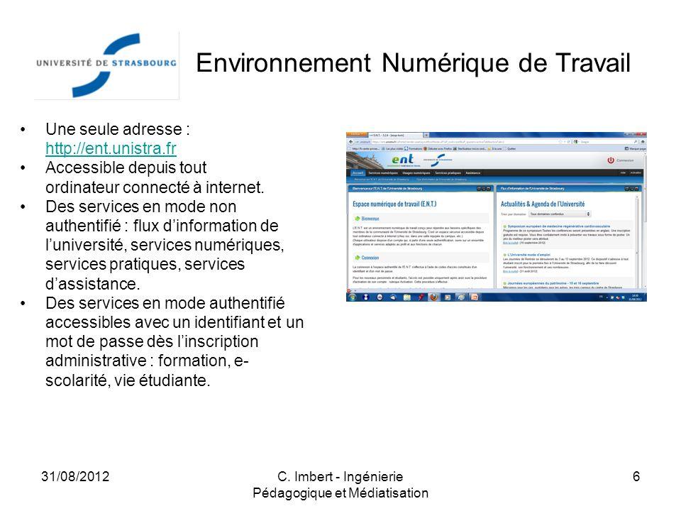 31/08/2012C. Imbert - Ingénierie Pédagogique et Médiatisation 6 Une seule adresse : http://ent.unistra.fr http://ent.unistra.fr Accessible depuis tout