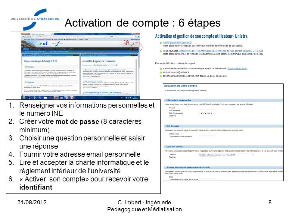Activation de compte : 6 étapes 31/08/2012C. Imbert - Ingénierie Pédagogique et Médiatisation 8 1.Renseigner vos informations personnelles et le numér