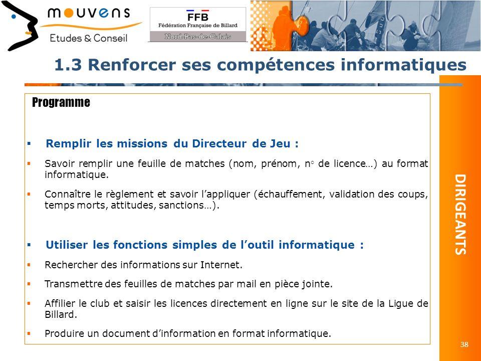 1.3 Renforcer ses compétences informatiques 38 Programme Remplir les missions du Directeur de Jeu : Savoir remplir une feuille de matches (nom, prénom, n° de licence…) au format informatique.