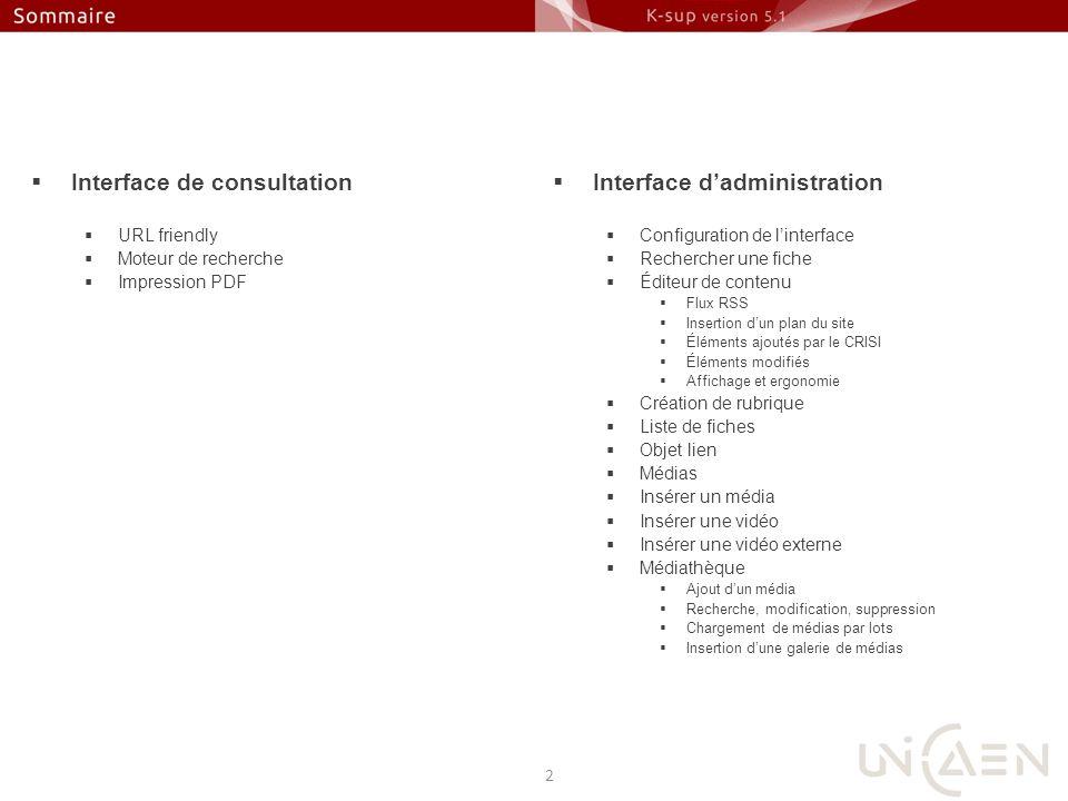 Interface de consultation URL friendly Moteur de recherche Impression PDF 2 Interface dadministration Configuration de linterface Rechercher une fiche