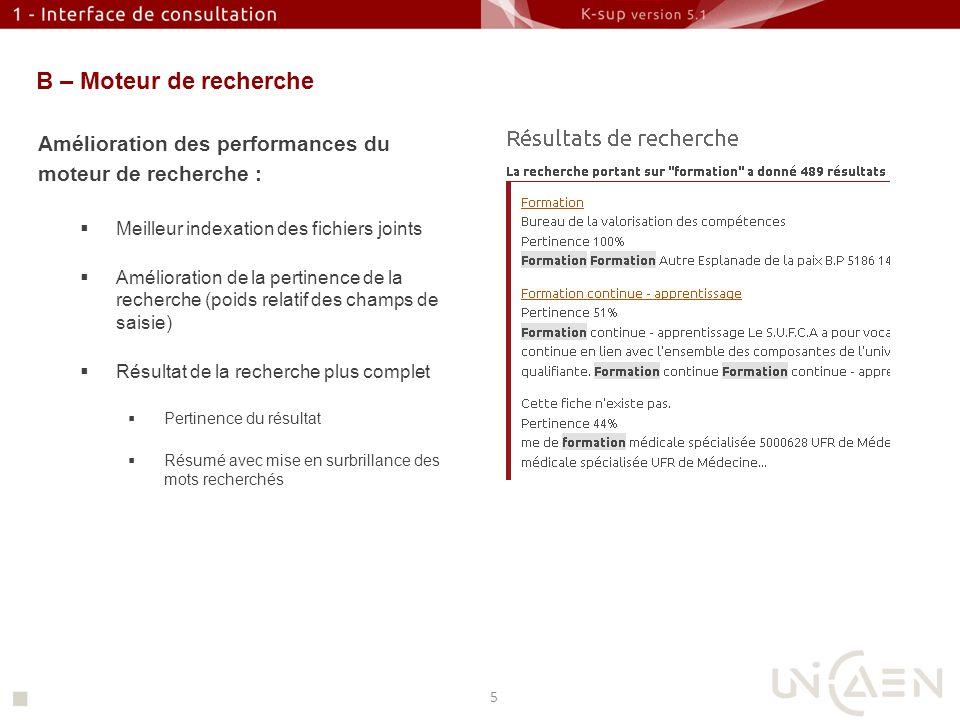 B – Moteur de recherche Amélioration des performances du moteur de recherche : Meilleur indexation des fichiers joints Amélioration de la pertinence d