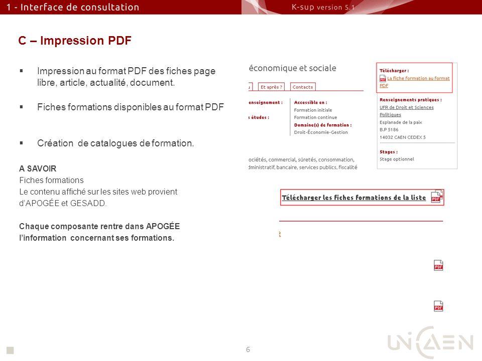 C – Impression PDF Impression au format PDF des fiches page libre, article, actualité, document. Fiches formations disponibles au format PDF Création