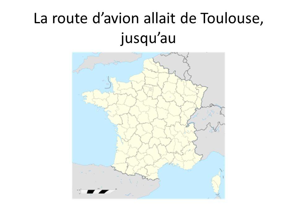 La route davion allait de Toulouse, jusquau
