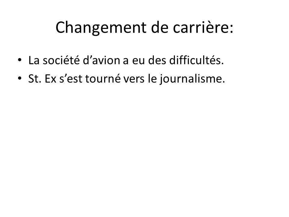 Changement de carrière: La société davion a eu des difficultés. St. Ex sest tourné vers le journalisme.
