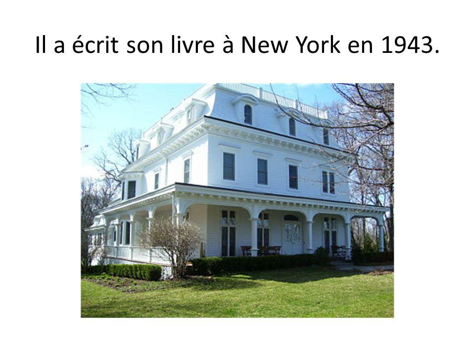 Il a écrit son livre à New York en 1943.