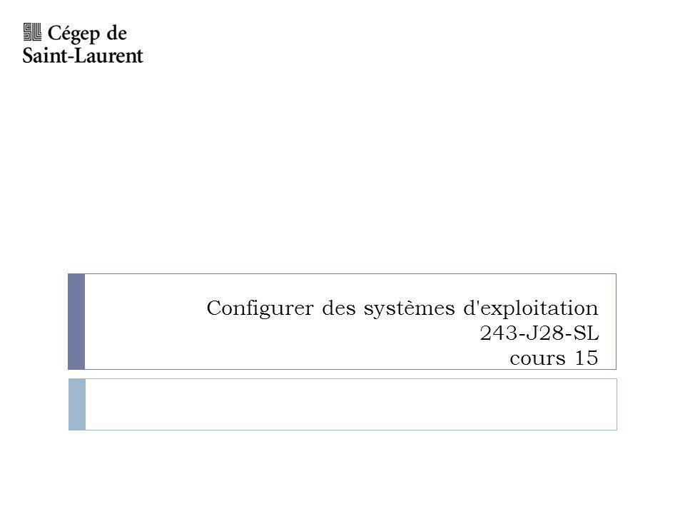 Configurer des systèmes d'exploitation 243-J28-SL cours 15