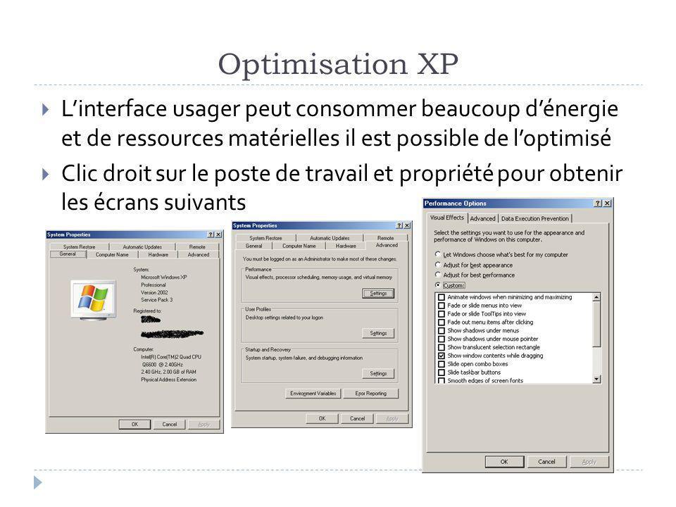 Optimisation XP Linterface usager peut consommer beaucoup dénergie et de ressources matérielles il est possible de loptimisé Clic droit sur le poste de travail et propriété pour obtenir les écrans suivants