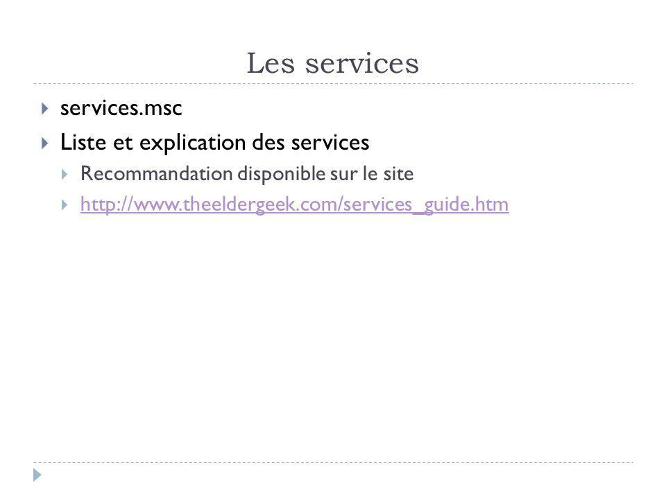 Les services services.msc Liste et explication des services Recommandation disponible sur le site http://www.theeldergeek.com/services_guide.htm