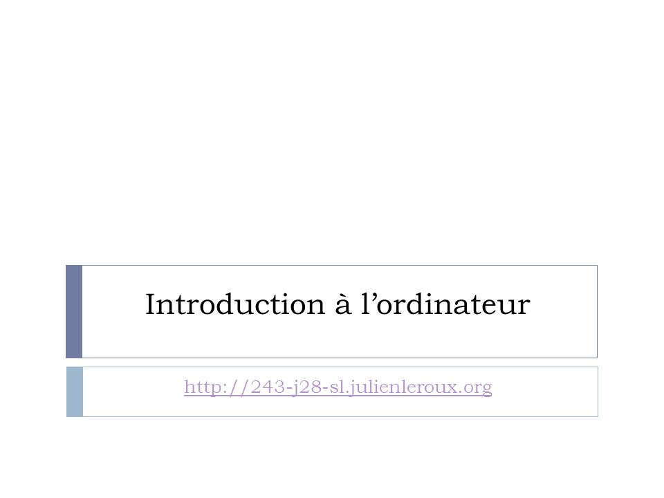 Introduction à lordinateur http://243-j28-sl.julienleroux.org