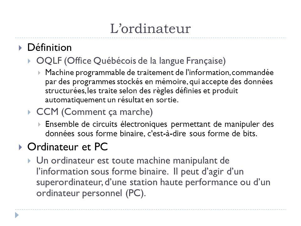 Lordinateur Définition OQLF (Office Québécois de la langue Française) Machine programmable de traitement de l'information, commandée par des programme