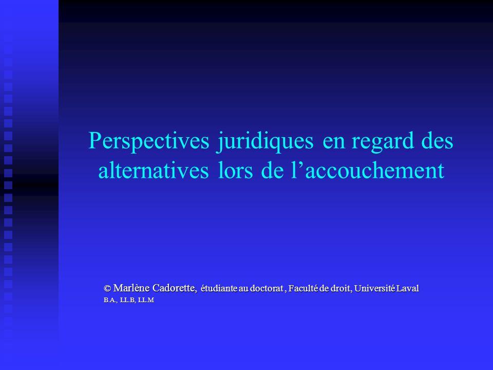 Perspectives juridiques en regard des alternatives lors de laccouchement © Marlène Cadorette, étudiante au doctorat, Faculté de droit, Université Lava
