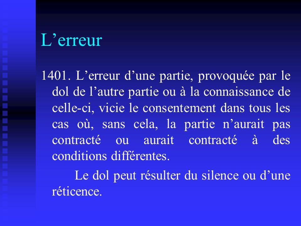 Lerreur 1401. Lerreur dune partie, provoquée par le dol de lautre partie ou à la connaissance de celle-ci, vicie le consentement dans tous les cas où,