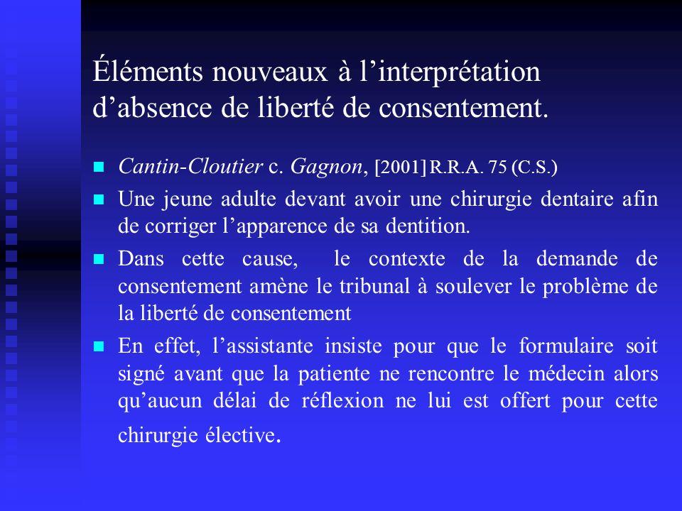 Éléments nouveaux à linterprétation dabsence de liberté de consentement. Cantin-Cloutier c. Gagnon, [2001] R.R.A. 75 (C.S.) Une jeune adulte devant av