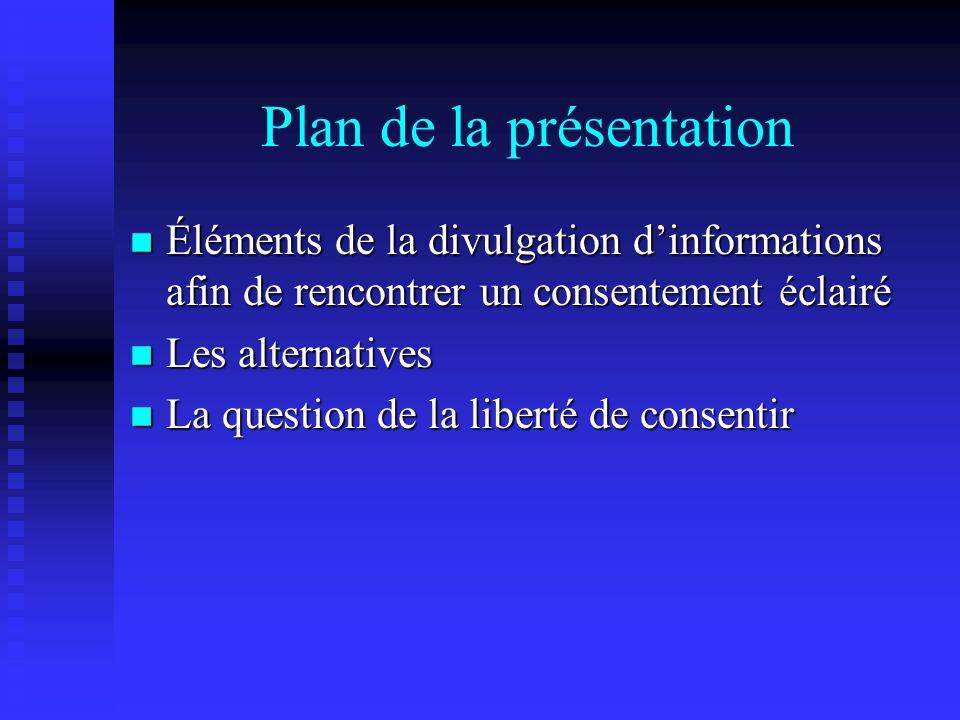 Plan de la présentation Éléments de la divulgation dinformations afin de rencontrer un consentement éclairé Éléments de la divulgation dinformations a