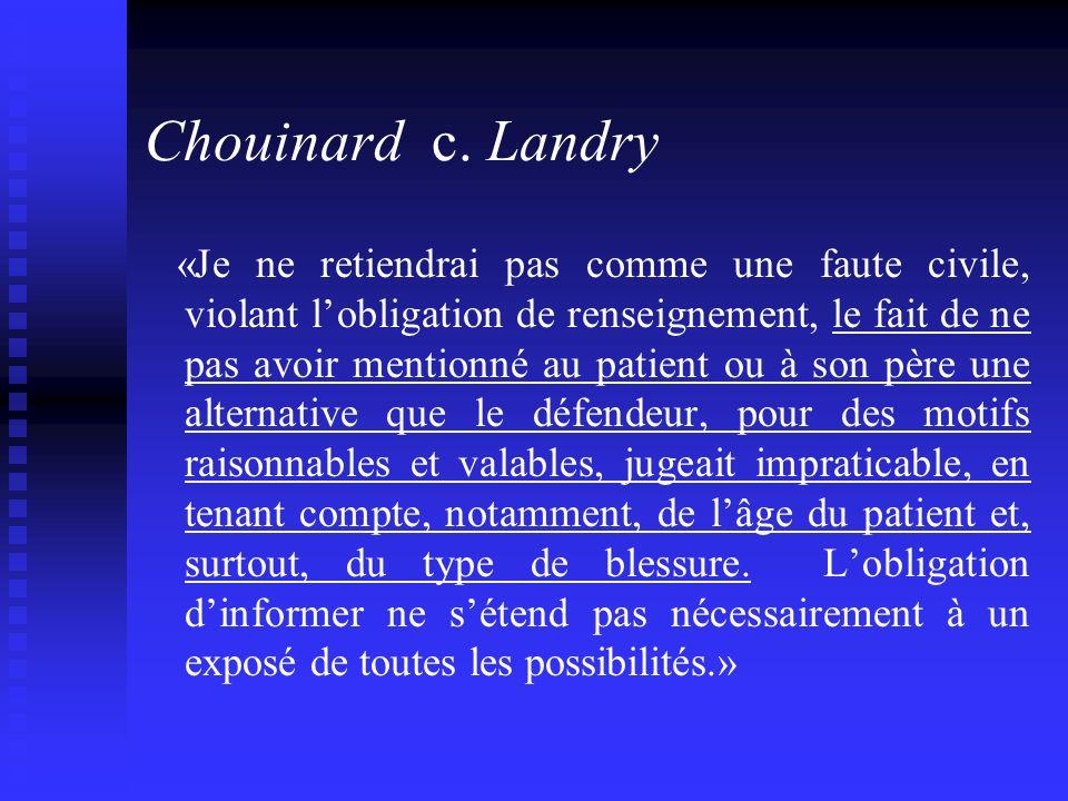 Chouinard c. Landry «Je ne retiendrai pas comme une faute civile, violant lobligation de renseignement, le fait de ne pas avoir mentionné au patient o