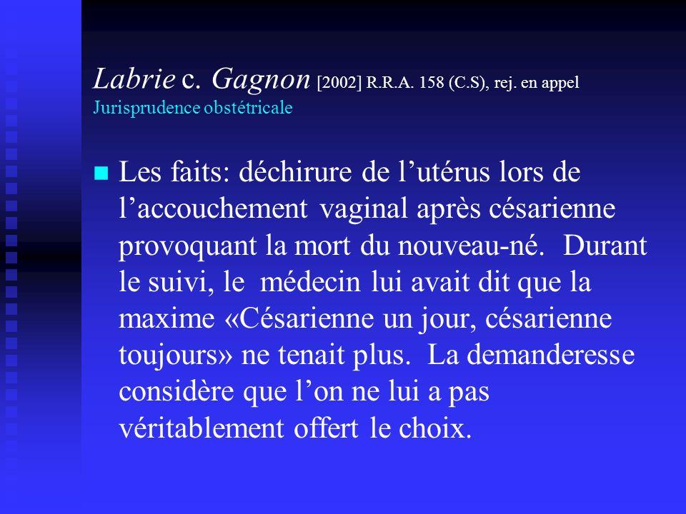 Labrie c. Gagnon [2002] R.R.A. 158 (C.S), rej. en appel Jurisprudence obstétricale Les faits: déchirure de lutérus lors de laccouchement vaginal après
