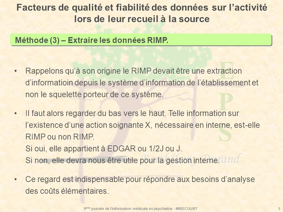 EPSEPS Barthélemy Durand 9 ème journée de linformation médicale en psychiatrie - MIRECOURT5 Facteurs de qualité et fiabilité des données sur lactivité lors de leur recueil à la source Méthode (3) – Extraire les données RIMP.