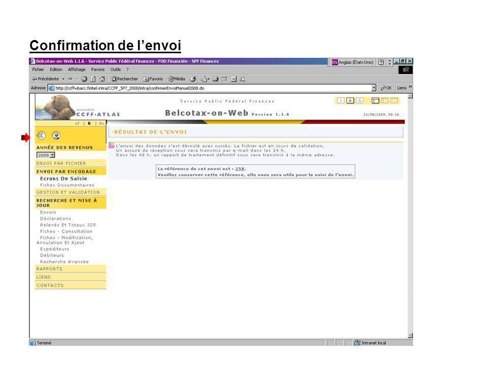 Confirmation de lenvoi Votre envoi vous est alors confirmé à lécran et vous recevez un numéro de référence denvoi qui vous servira lors de vos contacts avec lAdministration ou pour gérer vos fiches ultérieurement en ligne.