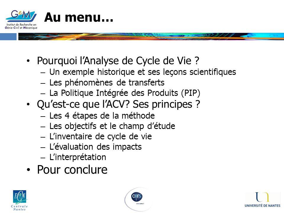 Au menu… Pourquoi lAnalyse de Cycle de Vie ? – Un exemple historique et ses leçons scientifiques – Les phénomènes de transferts – La Politique Intégré