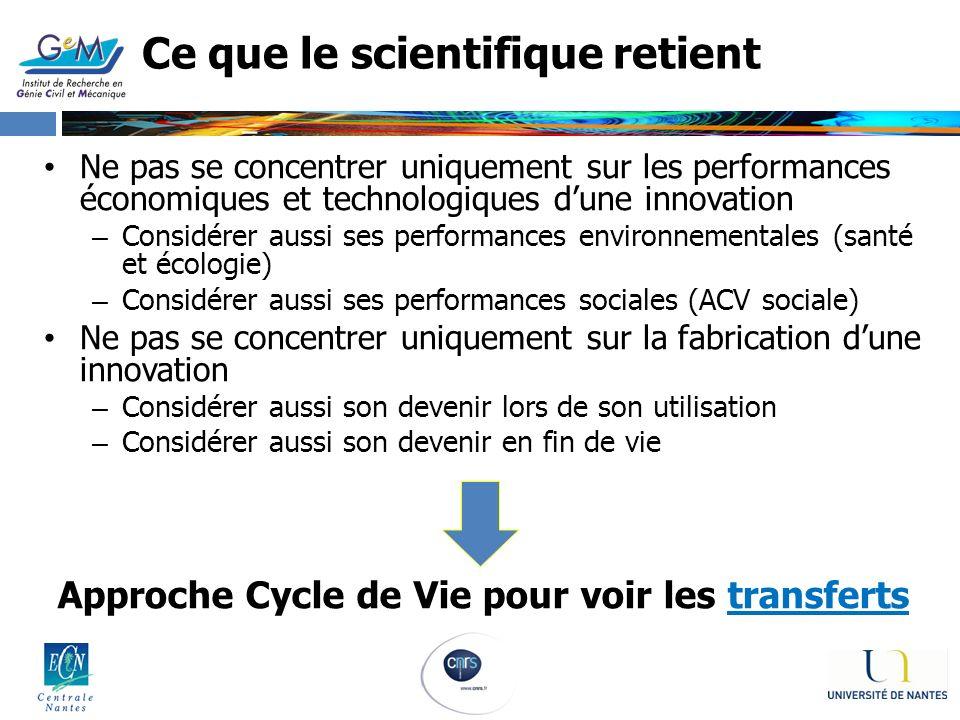 Ce que le scientifique retient Ne pas se concentrer uniquement sur les performances économiques et technologiques dune innovation – Considérer aussi s