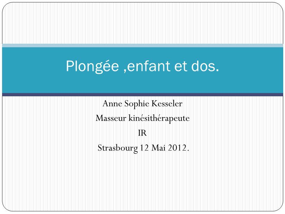 Anne Sophie Kesseler Masseur kinésithérapeute IR Strasbourg 12 Mai 2012. Plongée,enfant et dos.