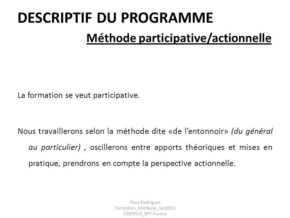 DESCRIPTIF DU PROGRAMME Méthode participative/actionnelle La formation se veut participative. Nous travaillerons selon la méthode dite «de lentonnoir»