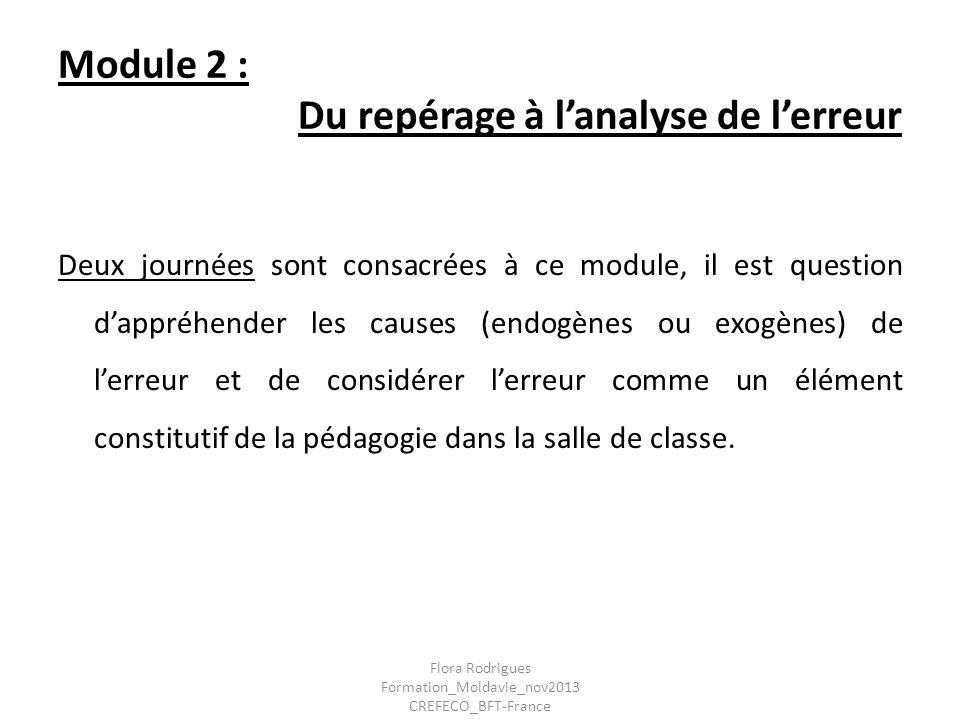 Module 2 : Du repérage à lanalyse de lerreur Deux journées sont consacrées à ce module, il est question dappréhender les causes (endogènes ou exogènes
