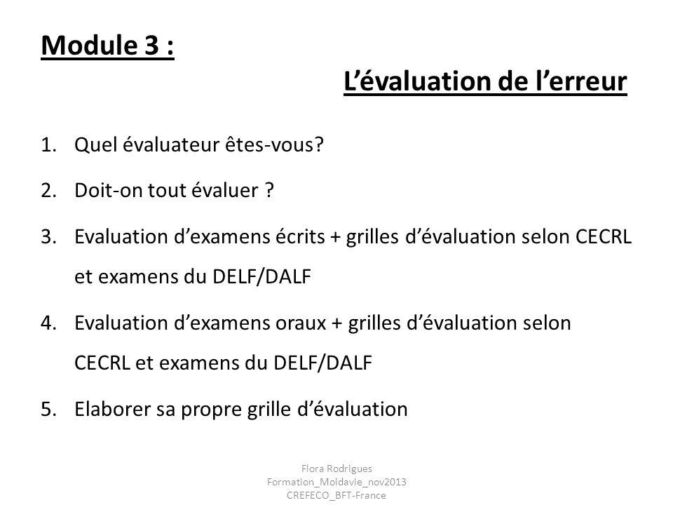 Module 3 : Lévaluation de lerreur 1.Quel évaluateur êtes-vous? 2.Doit-on tout évaluer ? 3.Evaluation dexamens écrits + grilles dévaluation selon CECRL
