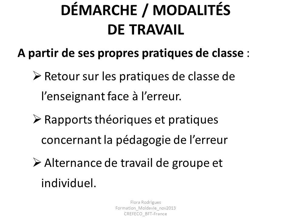 DÉMARCHE / MODALITÉS DE TRAVAIL A partir de ses propres pratiques de classe : Retour sur les pratiques de classe de lenseignant face à lerreur. Rappor
