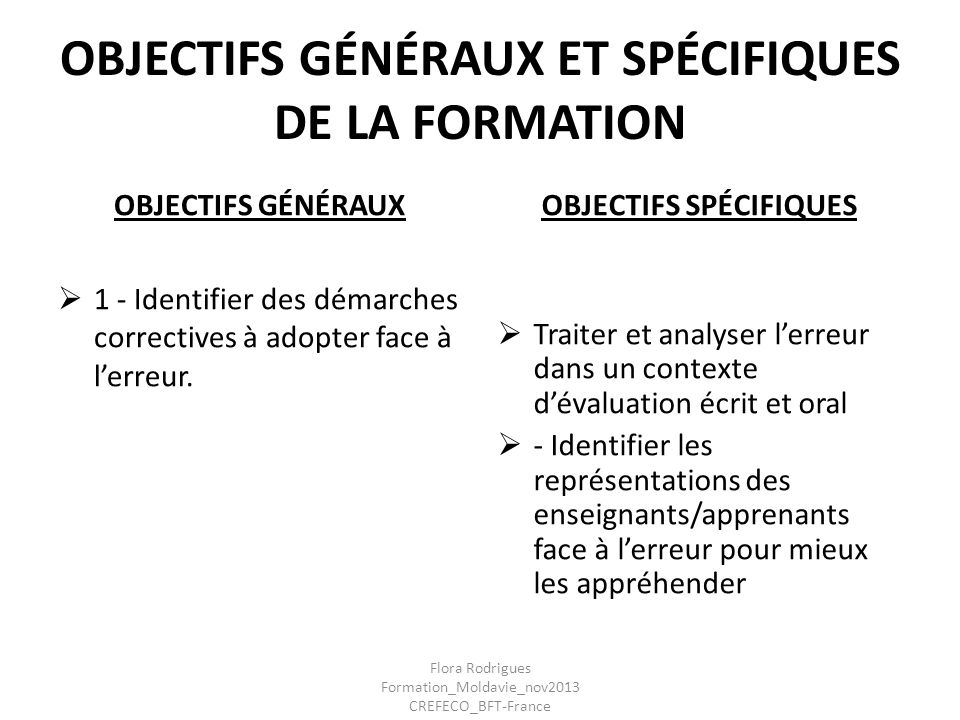 OBJECTIFS GÉNÉRAUX ET SPÉCIFIQUES DE LA FORMATION OBJECTIFS GÉNÉRAUX 1 - Identifier des démarches correctives à adopter face à lerreur. OBJECTIFS SPÉC