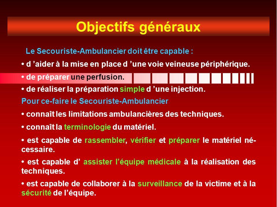 Objectifs généraux Le Secouriste-Ambulancier doit être capable : d aider à la mise en place d une voie veineuse périphérique.