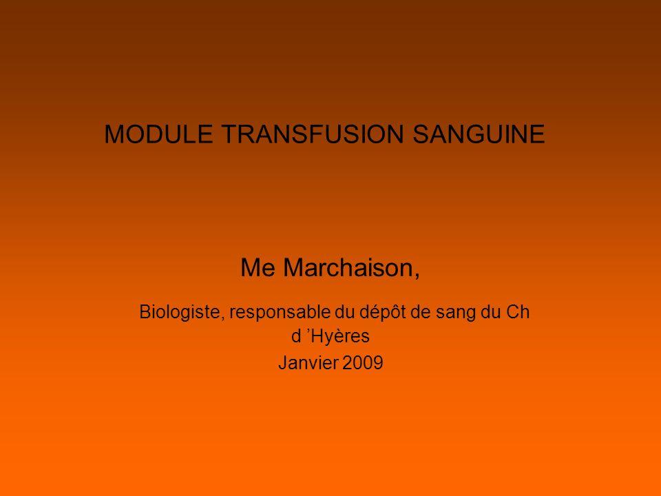 MODULE TRANSFUSION SANGUINE Me Marchaison, Biologiste, responsable du dépôt de sang du Ch d Hyères Janvier 2009