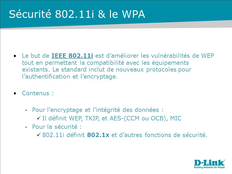 Sécurité 802.11i & le WPA Le but de IEEE 802.11i est daméliorer les vulnérabilités de WEP tout en permettant la compatibilité avec les équipements existants.