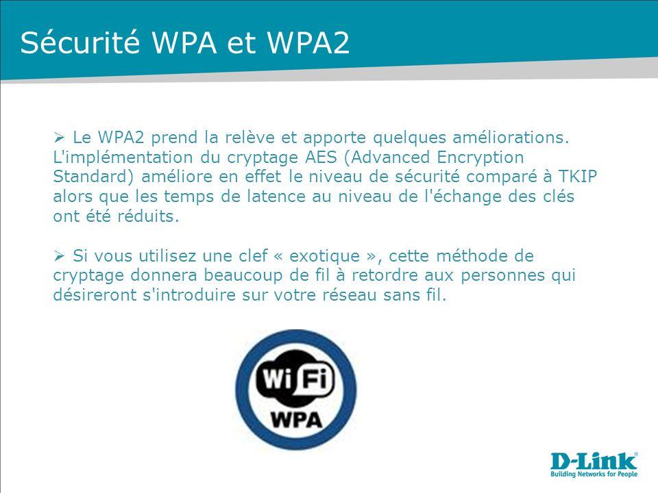 Sécurité WPA et WPA2 Le WPA2 prend la relève et apporte quelques améliorations.