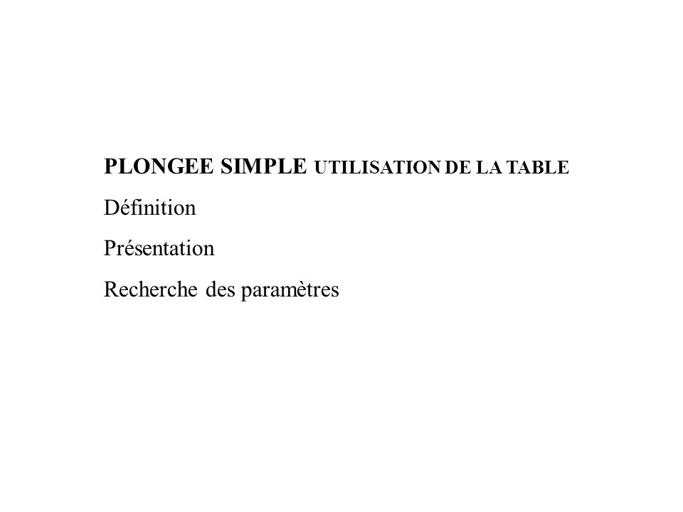 PLONGEE SIMPLE UTILISATION DE LA TABLE Définition Présentation Recherche des paramètres