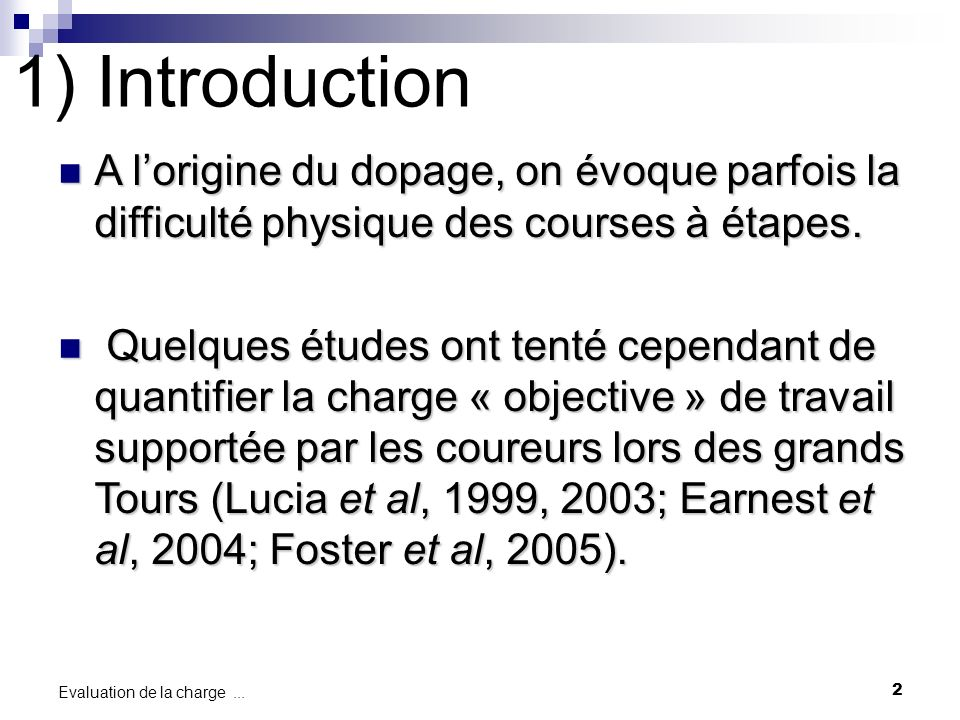 2 Evaluation de la charge... 1) Introduction A lorigine du dopage, on évoque parfois la difficulté physique des courses à étapes. A lorigine du dopage