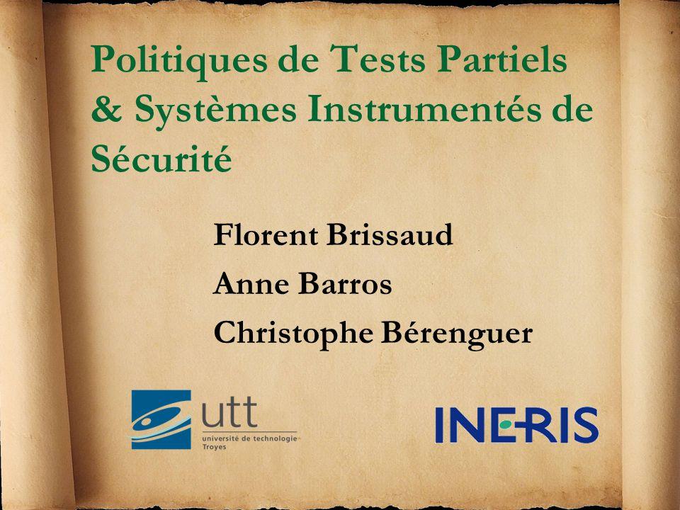 Politiques de Tests Partiels & Systèmes Instrumentés de Sécurité Florent Brissaud Anne Barros Christophe Bérenguer