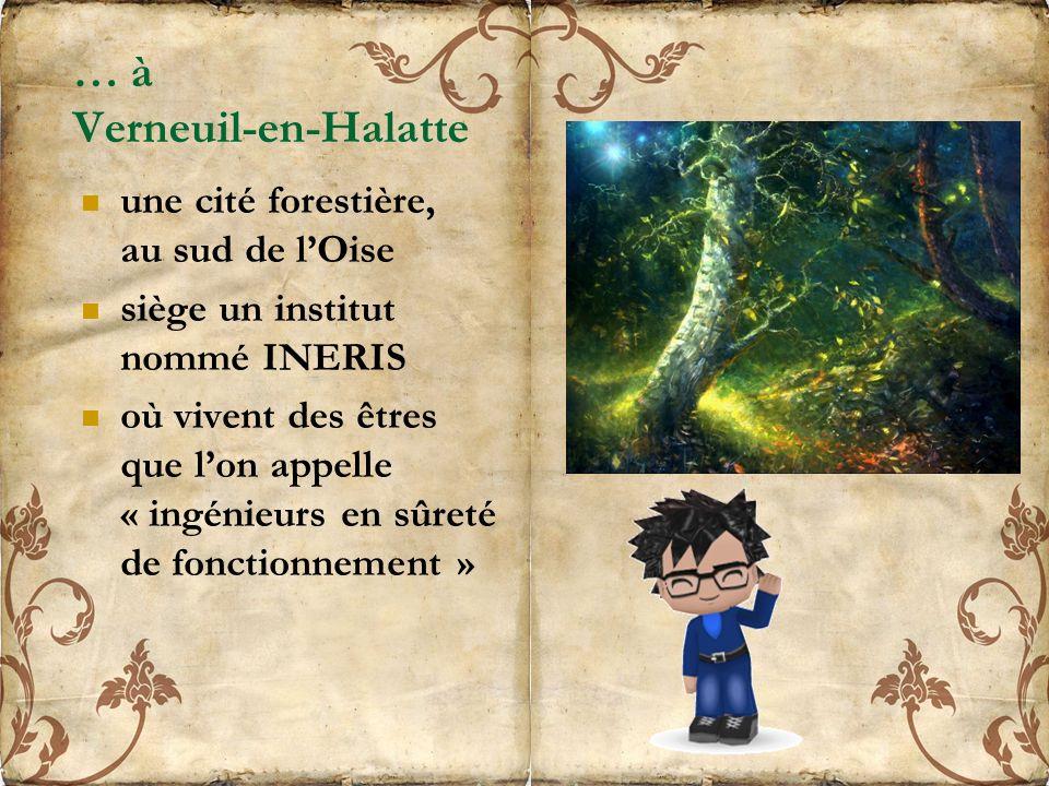 … à Verneuil-en-Halatte une cité forestière, au sud de lOise siège un institut nommé INERIS où vivent des êtres que lon appelle « ingénieurs en sûreté