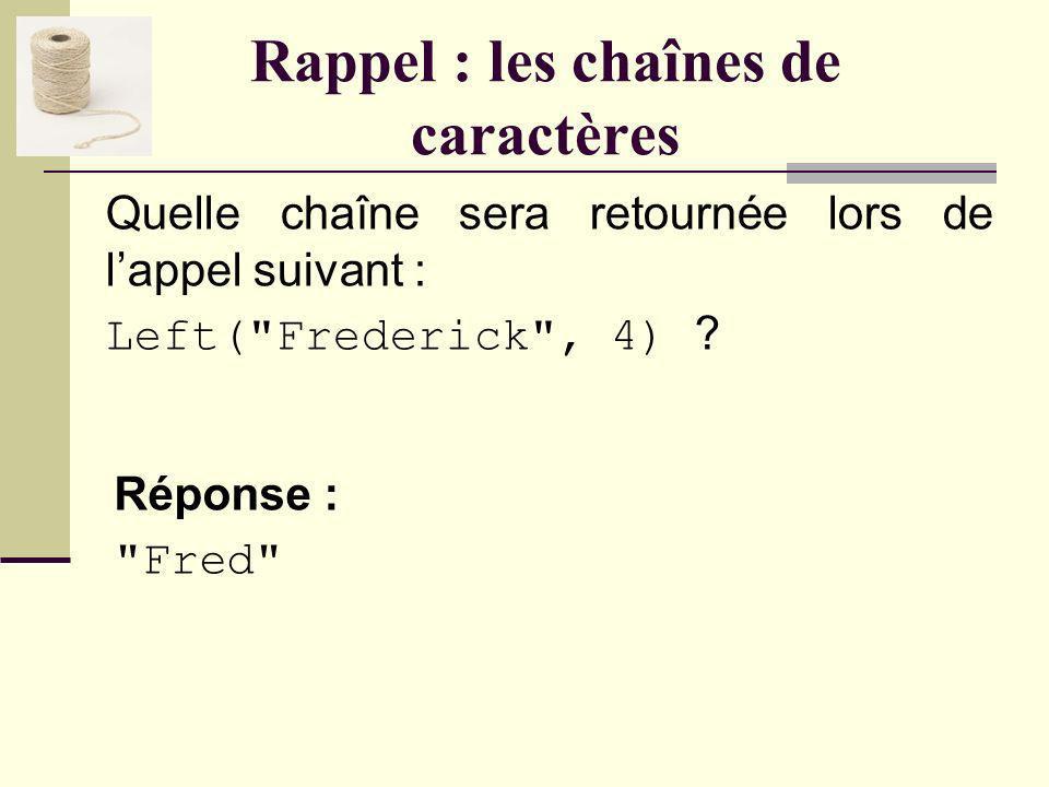Rappel : les chaînes de caractères Quelle chaîne sera retournée lors de lappel suivant : Right(