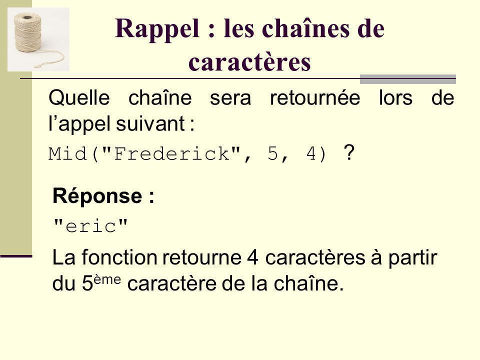 Rappel : les chaînes de caractères Quelle chaîne sera retournée lors de lappel suivant : Left( Frederick , 4) .
