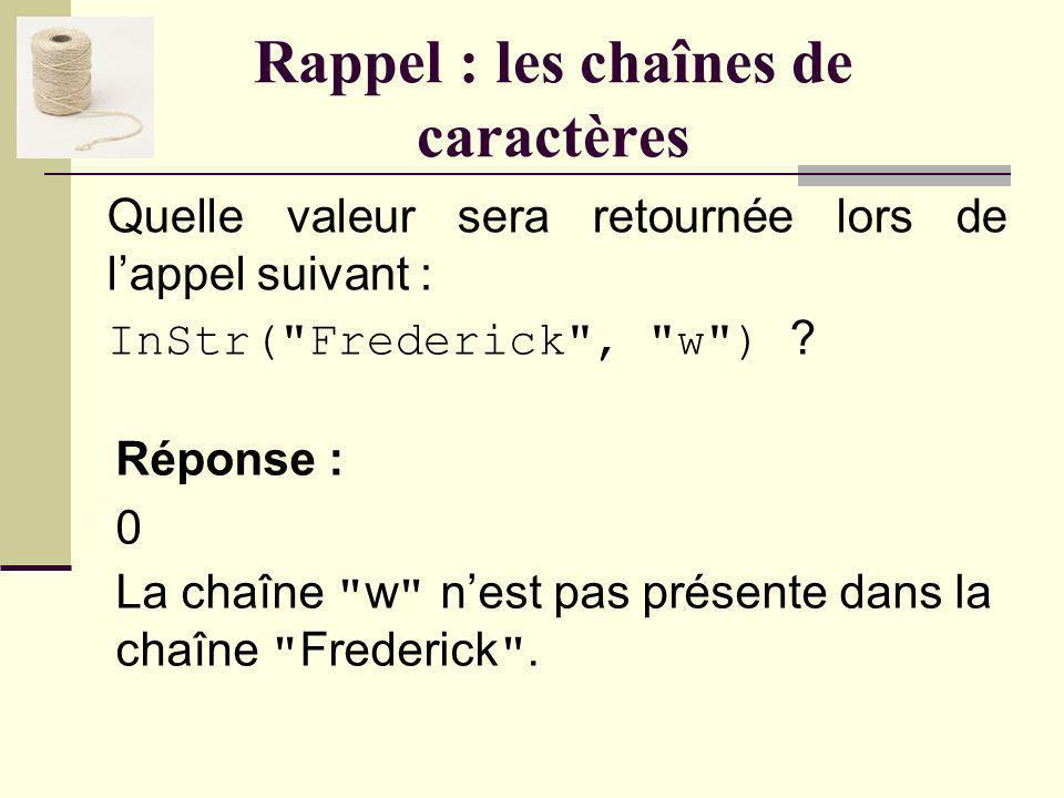 Rappel : les chaînes de caractères Quelle valeur sera retournée lors de lappel suivant : InStr(