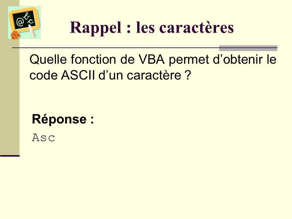 Rappel : les caractères Quelle fonction de VBA permet dobtenir le code ASCII dun caractère .