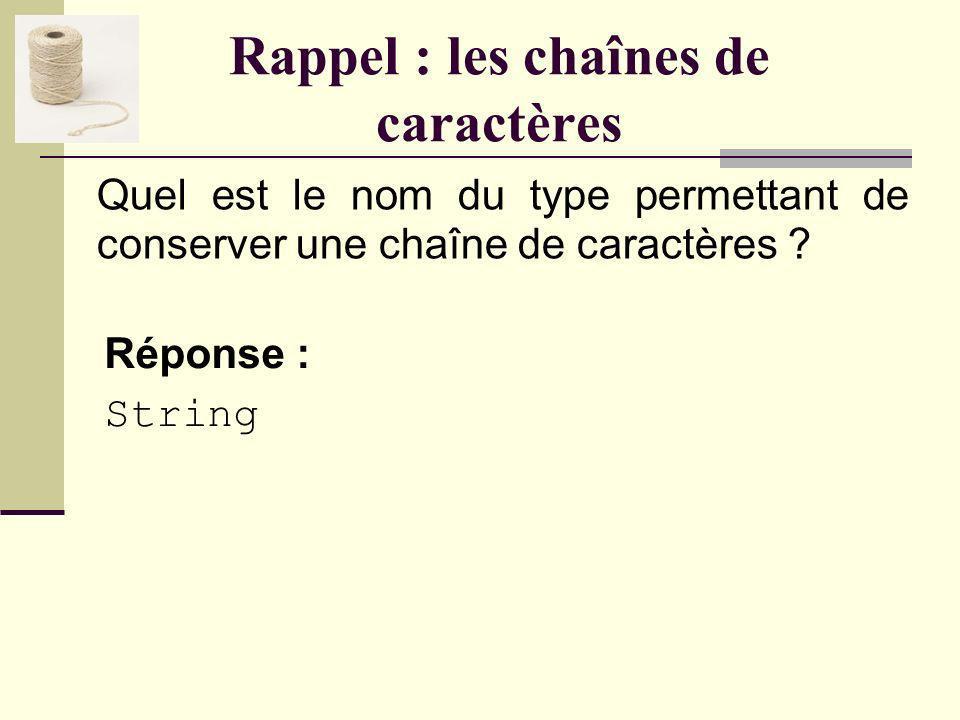 Rappel : les chaînes de caractères Quel est le nom du type permettant de conserver une chaîne de caractères .
