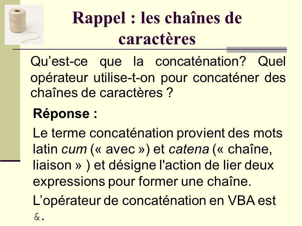 Rappel : les chaînes de caractères Quel est le nom du type permettant de conserver une chaîne de caractères ? Réponse : String