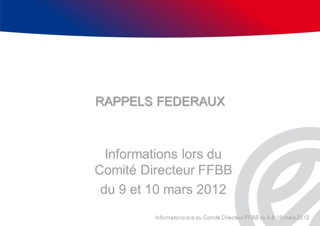 RAPPELS FEDERAUX Informations lors du Comité Directeur FFBB du 9 et 10 mars 2012 Informations lors du Comité Directeur FFBB du 9 & 10 mars 2012