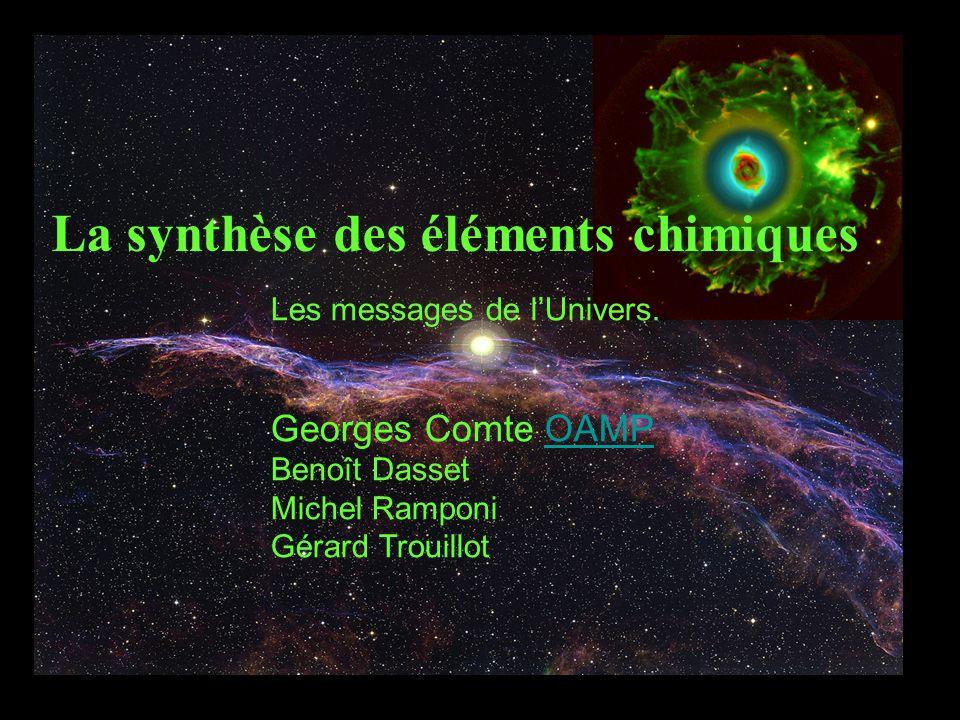 La synthèse des éléments chimiques Les messages de lUnivers. Georges Comte OAMP Benoît Dasset Michel Ramponi Gérard TrouillotOAMP