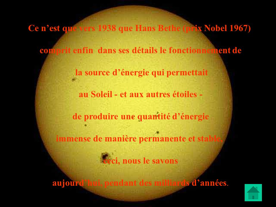 Ce nest que vers 1938 que Hans Bethe (prix Nobel 1967) comprit enfin dans ses détails le fonctionnement de la source dénergie qui permettait au Soleil