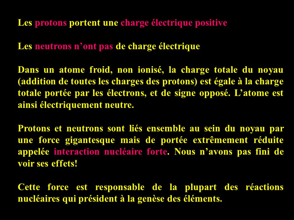 Les protons portent une charge électrique positive Les neutrons nont pas de charge électrique Dans un atome froid, non ionisé, la charge totale du noy